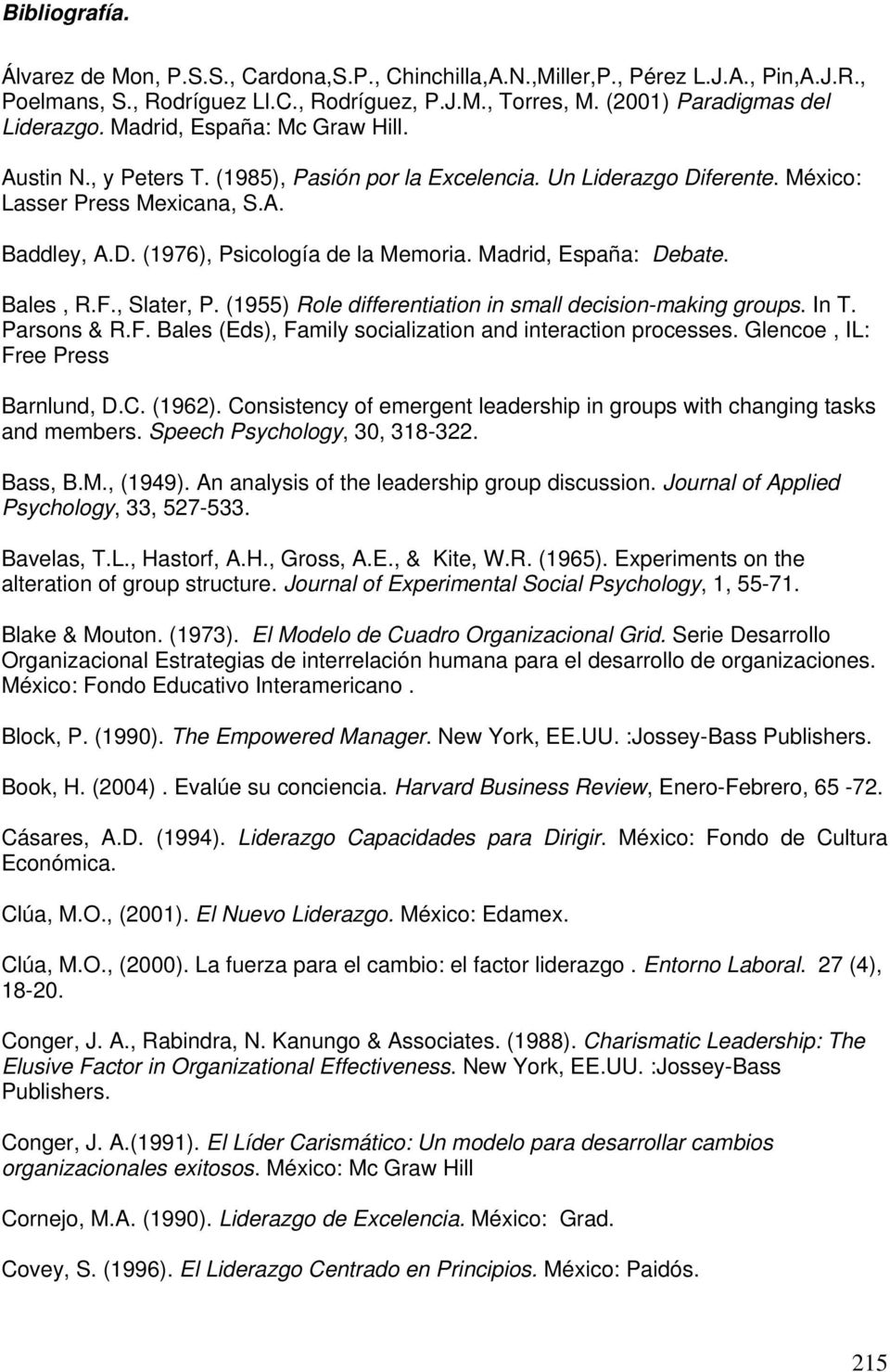 Madrid, España: Debate. Bales, R.F., Slater, P. (1955) Role differentiation in small decision-making groups. In T. Parsons & R.F. Bales (Eds), Family socialization and interaction processes.