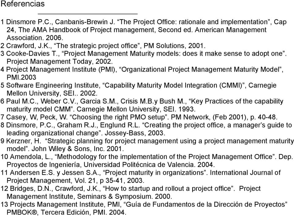 4 Project Management Institute (PMI), Organizational Project Management Maturity Model, PMI.