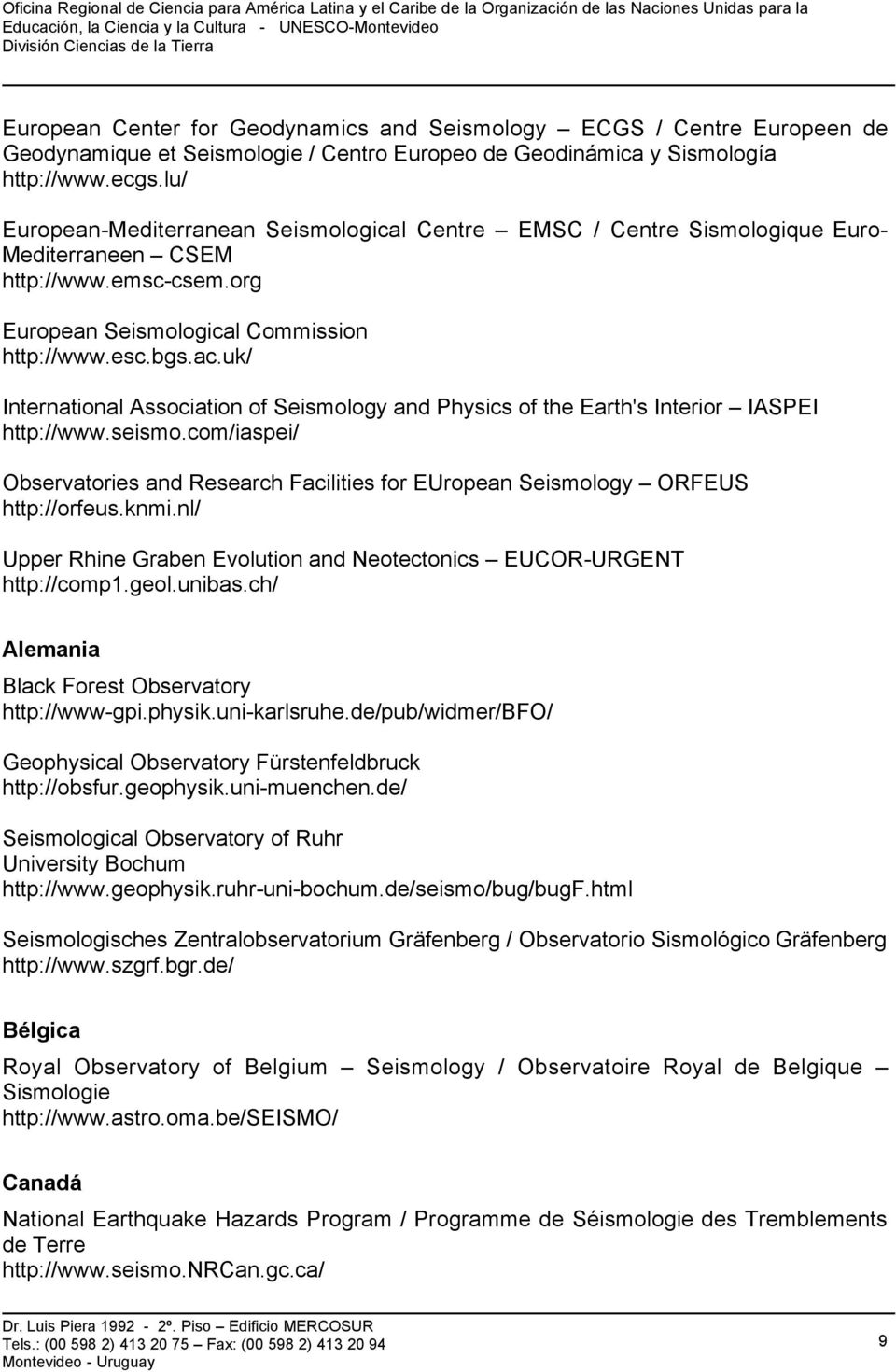 uk/ International Association of Seismology and Physics of the Earth's Interior IASPEI http://www.seismo.com/iaspei/ Observatories and Research Facilities for EUropean Seismology ORFEUS http://orfeus.