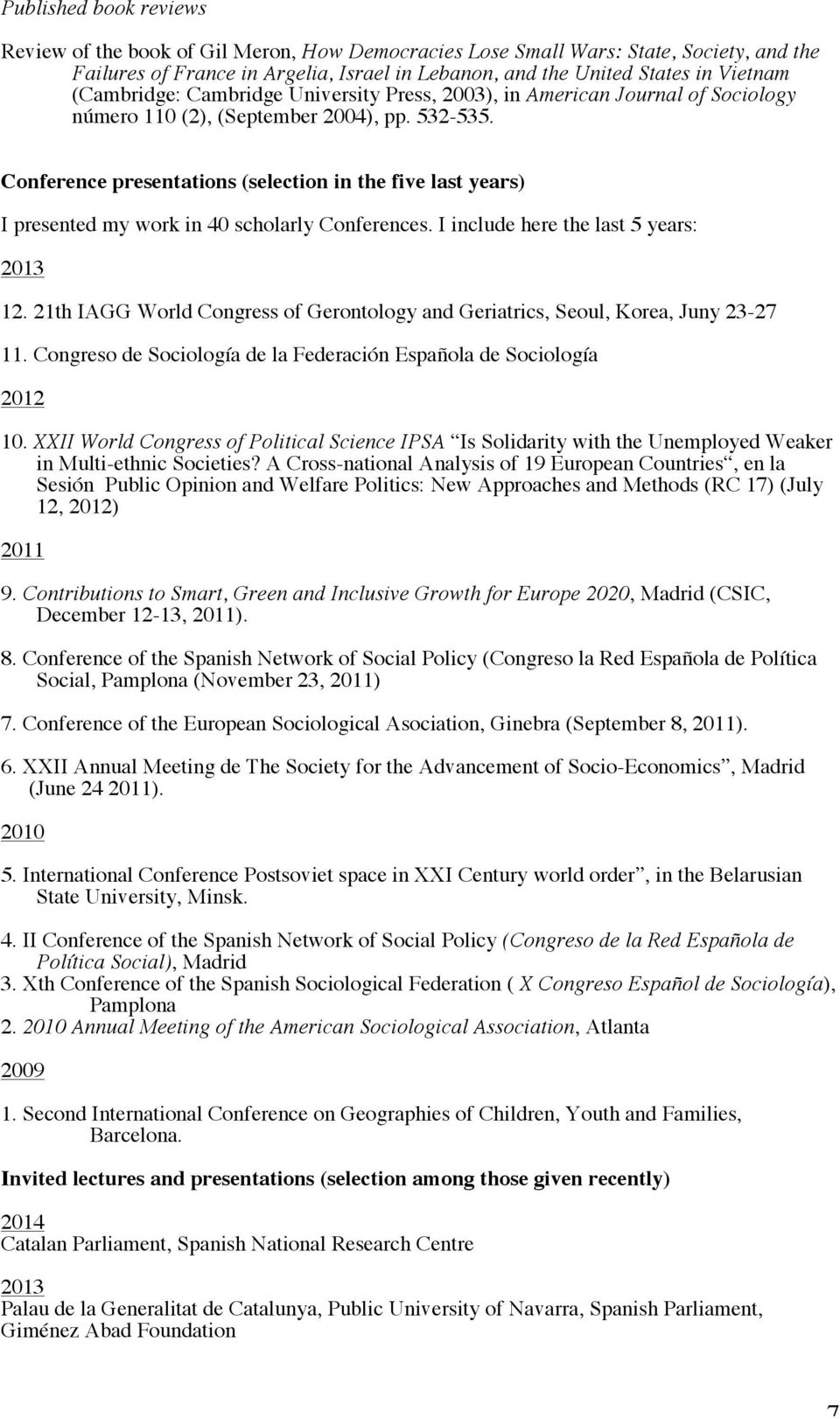 Conference presentations (selection in the five last years) I presented my work in 40 scholarly Conferences. I include here the last 5 years: 2013 12.