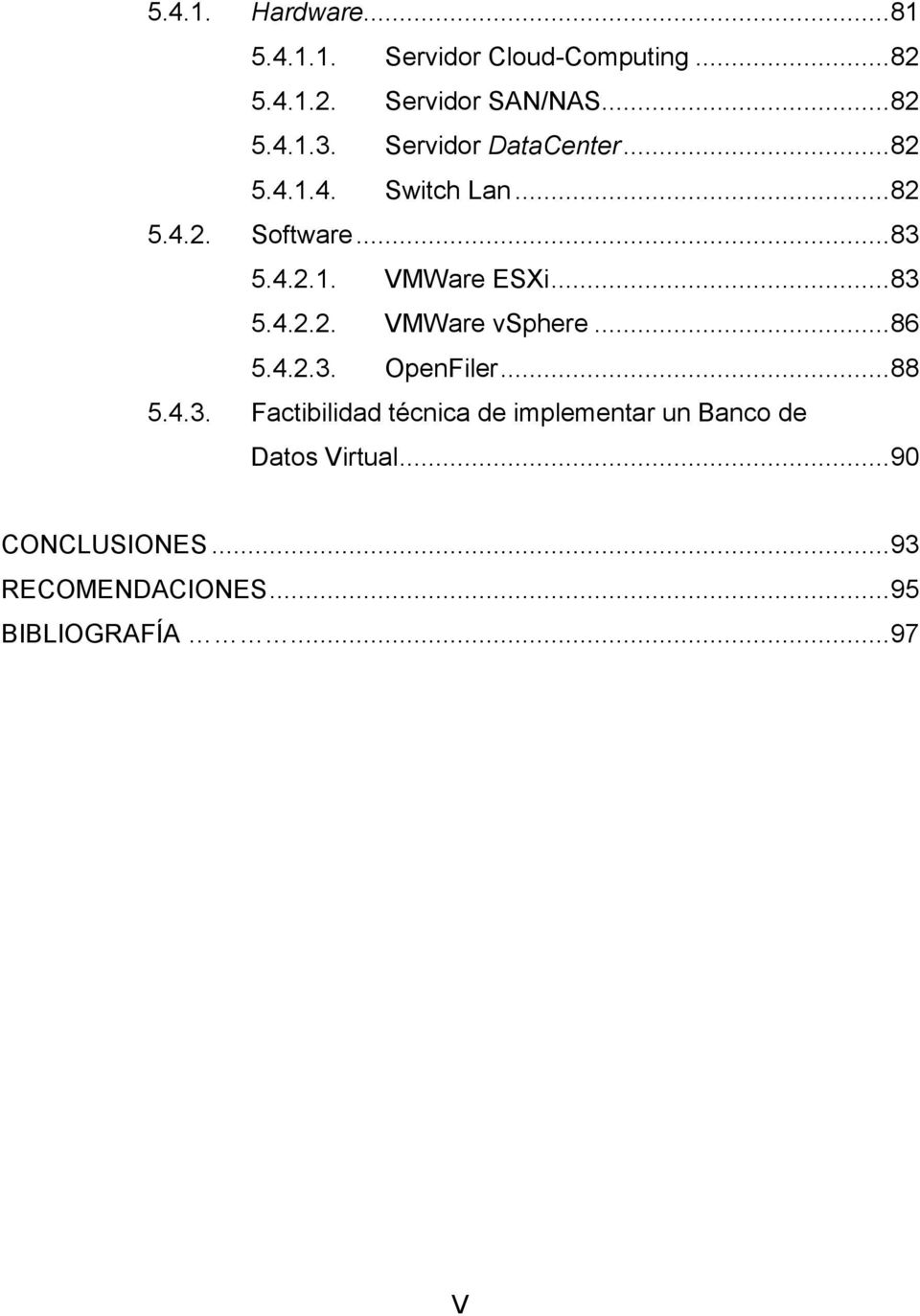 .. 83 5.4.2.2. VMWare vsphere... 86 5.4.2.3. OpenFiler... 88 5.4.3. Factibilidad técnica de implementar un Banco de Datos Virtual.