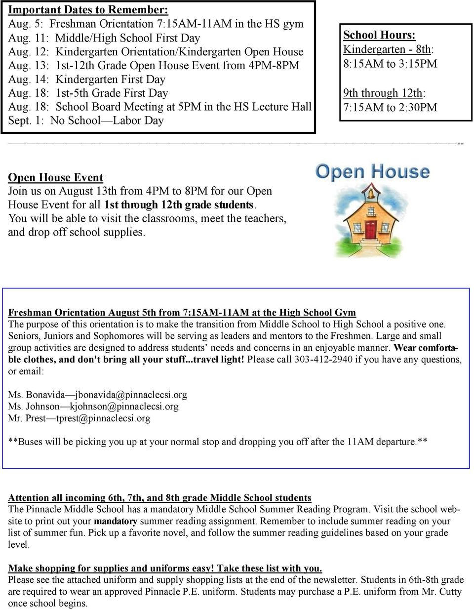 1: No School Labor Day School Hours: Kindergarten - 8th: 8:15AM to 3:15PM 9th through 12th: 7:15AM to 2:30PM -- Open House Event Join us on August 13th from 4PM to 8PM for our Open House Event for