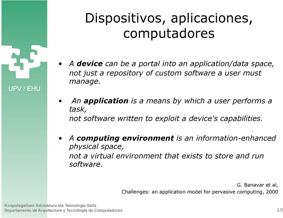An application is a means by which a user performs a task, not software written to exploit a device's capabilities.
