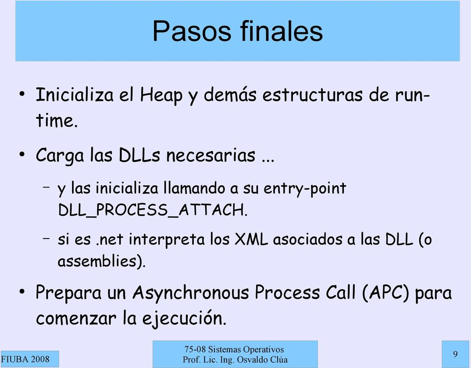 .. y las inicializa llamando a su entry-point DLL_PROCESS_ATTACH. si es.
