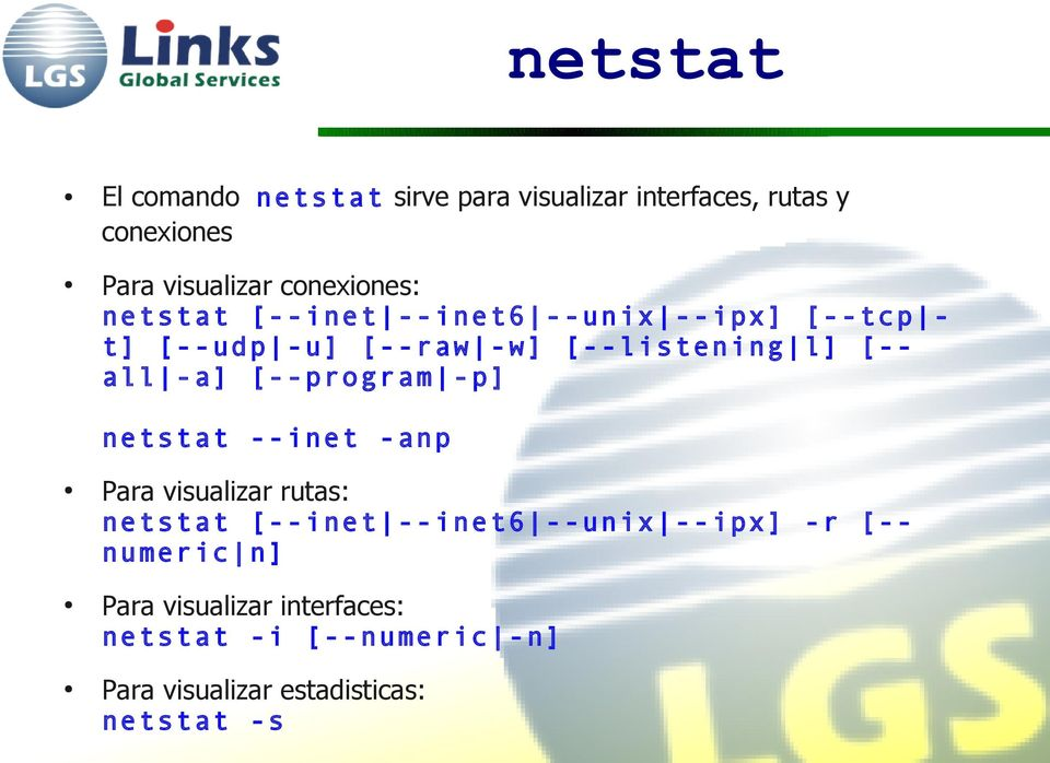 all -a] [--program -p] netstat --inet -anp Para visualizar rutas: netstat [--inet --inet6 --unix --ipx]