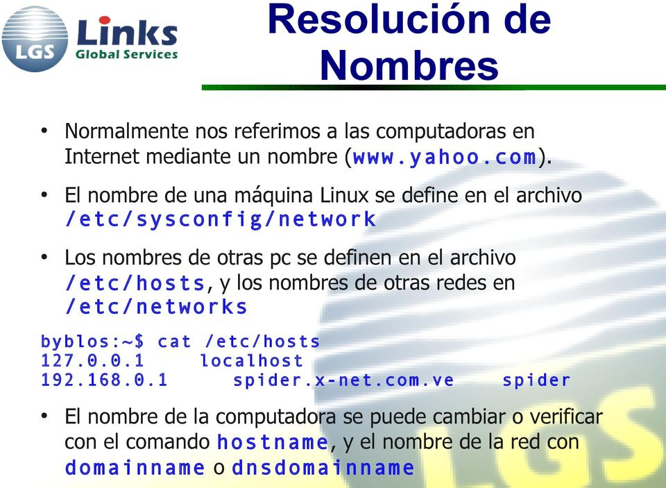 /etc/hosts, y los nombres de otras redes en /etc/networks byblos:~$ cat /etc/hosts 127.0.0.1 localhost 192.168.0.1 spider.x-net.