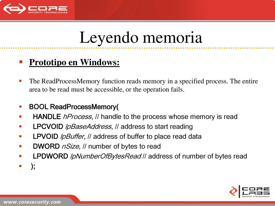 BOOL ReadProcessMemory( HANDLE hprocess, // handle to the process whose memory is read LPCVOID lpbaseaddress, //