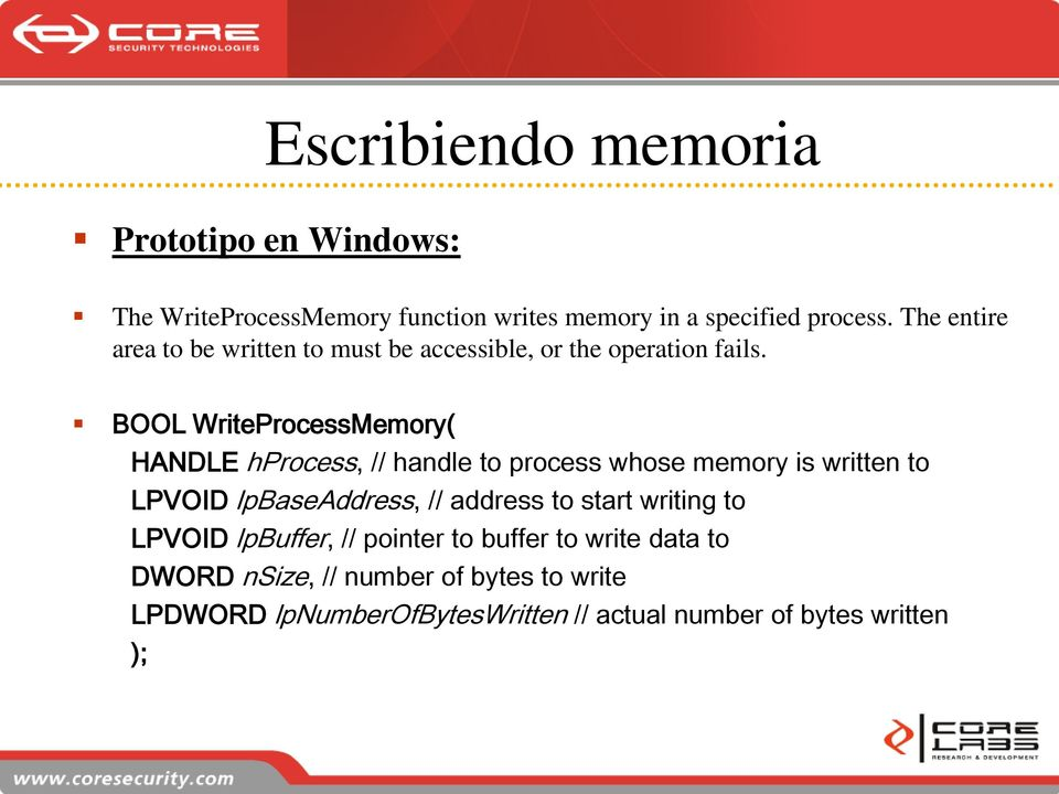 BOOL WriteProcessMemory( HANDLE hprocess, // handle to process whose memory is written to LPVOID lpbaseaddress, // address
