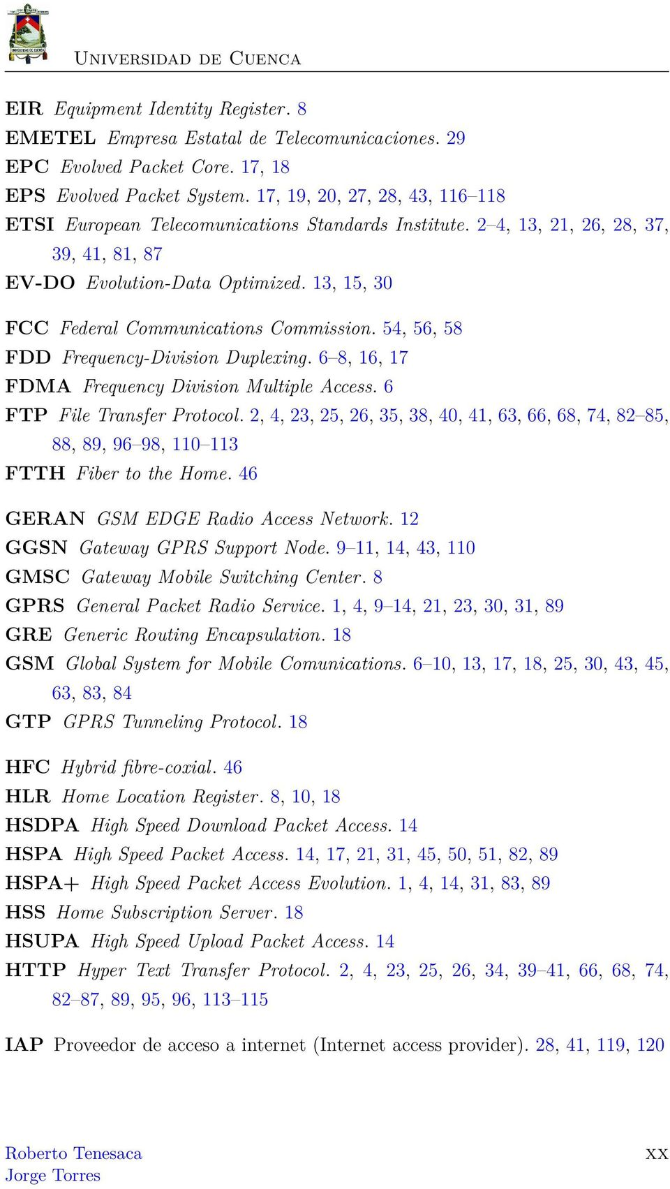 13, 15, 30 FCC Federal Communications Commission. 54, 56, 58 FDD Frequency-Division Duplexing. 6 8, 16, 17 FDMA Frequency Division Multiple Access. 6 FTP File Transfer Protocol.
