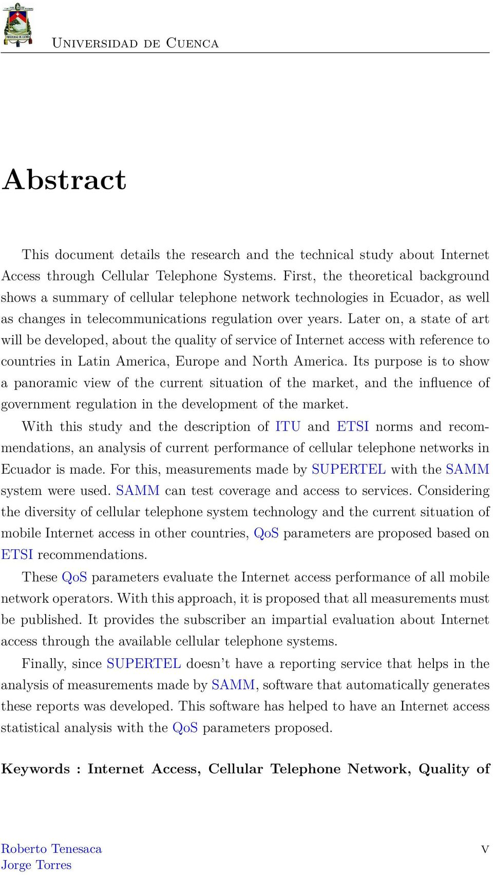 Later on, a state of art will be developed, about the quality of service of Internet access with reference to countries in Latin America, Europe and North America.