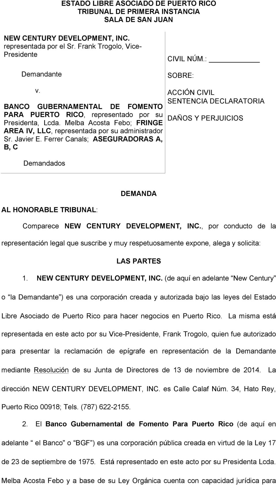 Ferrer Canals; ASEGURADORAS A, B, C Demandados ACCIÓN CIVIL SENTENCIA DECLARATORIA DAÑOS Y PERJUICIOS DEMANDA AL HONORABLE TRIBUNAL: Comparece NEW CENTURY DEVELOPMENT, INC.