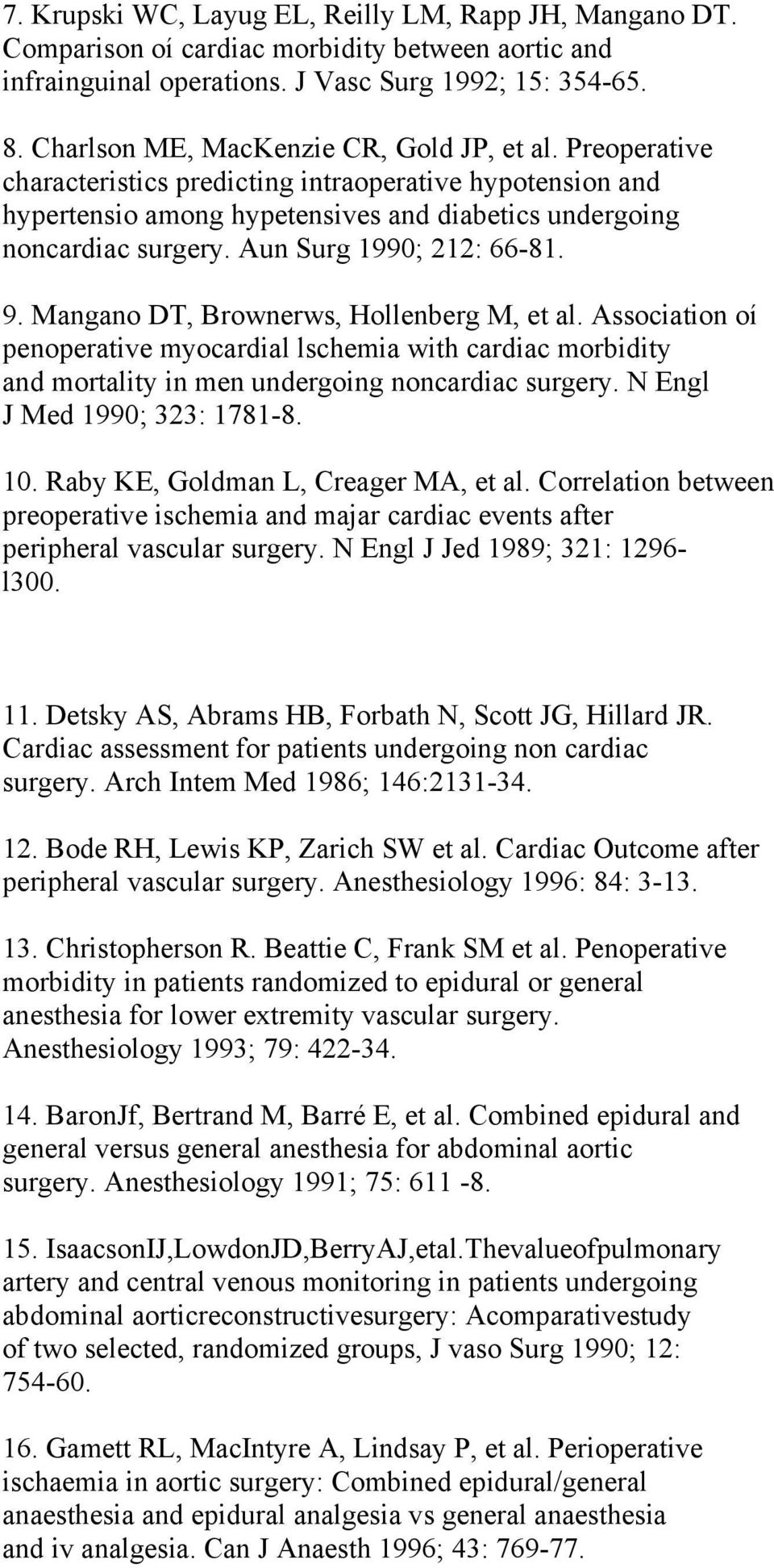 Aun Surg 1990; 212: 66-81. 9. Mangano DT, Brownerws, Hollenberg M, et al. Association oí penoperative myocardial lschemia with cardiac morbidity and mortality in men undergoing noncardiac surgery.