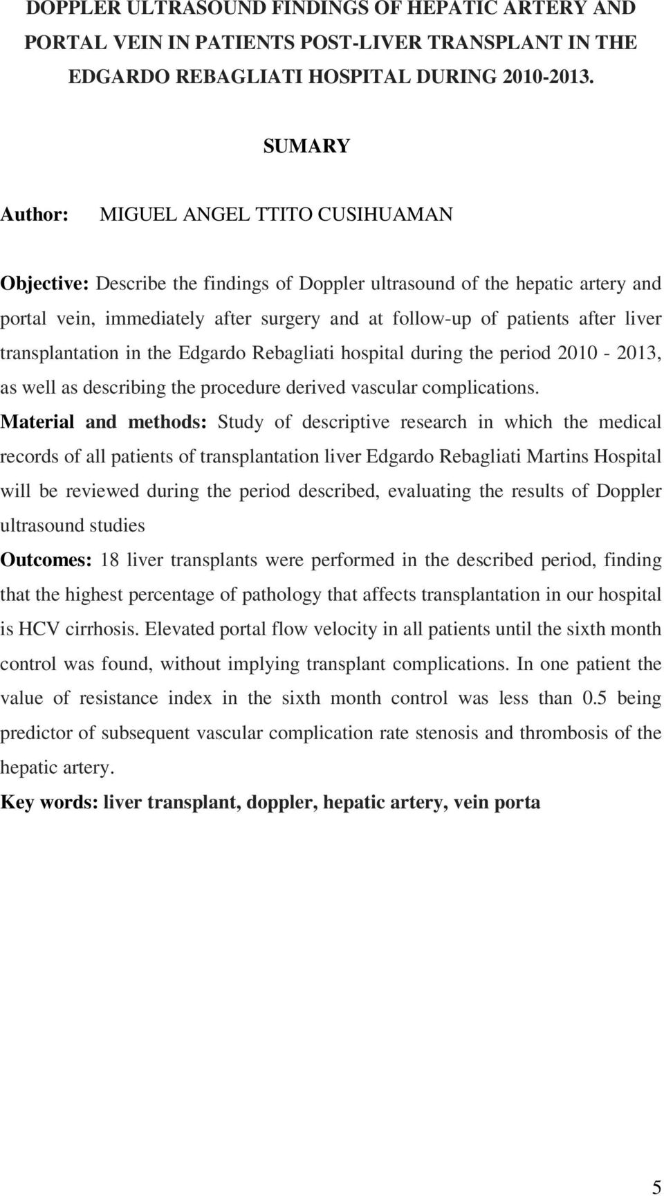 liver transplantation in the Edgardo Rebagliati hospital during the period 2010-2013, as well as describing the procedure derived vascular complications.