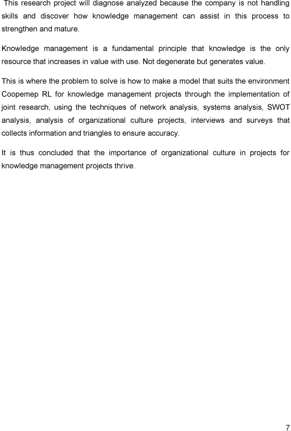 This is where the problem to solve is how to make a model that suits the environment Coopemep RL for knowledge management projects through the implementation of joint research, using the techniques