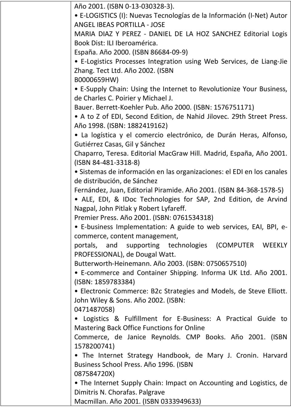 Año 2000. (ISBN 86684-09-9) E-Logistics Processes Integration using Web Services, de Liang-Jie Zhang. Tect Ltd. Año 2002.