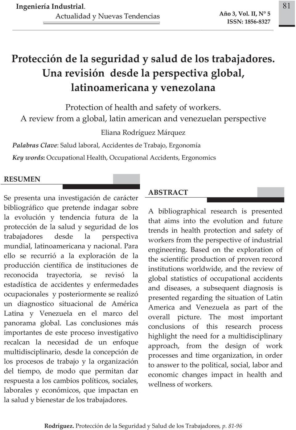 Areviewfromaglobal,latinamericanandvenezuelanperspective ElianaRodríguezMárquez PalabrasClave:Saludlaboral,AccidentesdeTrabajo,Ergonomía Keywords:OccupationalHealth,OccupationalAccidents,Ergonomics