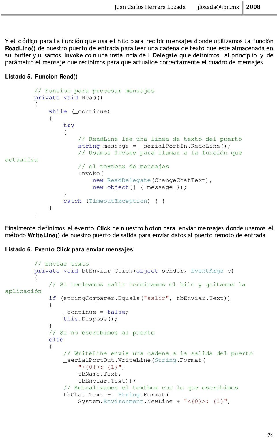 Funcion Read() // Funcion para procesar mensajes private void Read() while (_continue) try // ReadLine lee una linea de texto del puerto string message = _serialportin.