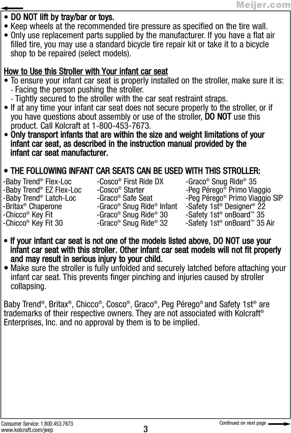 How to Use this Stroller with Your infant car seat To ensure your infant car seat is properly installed on the stroller, make sure it is: - Facing the person pushing the stroller.
