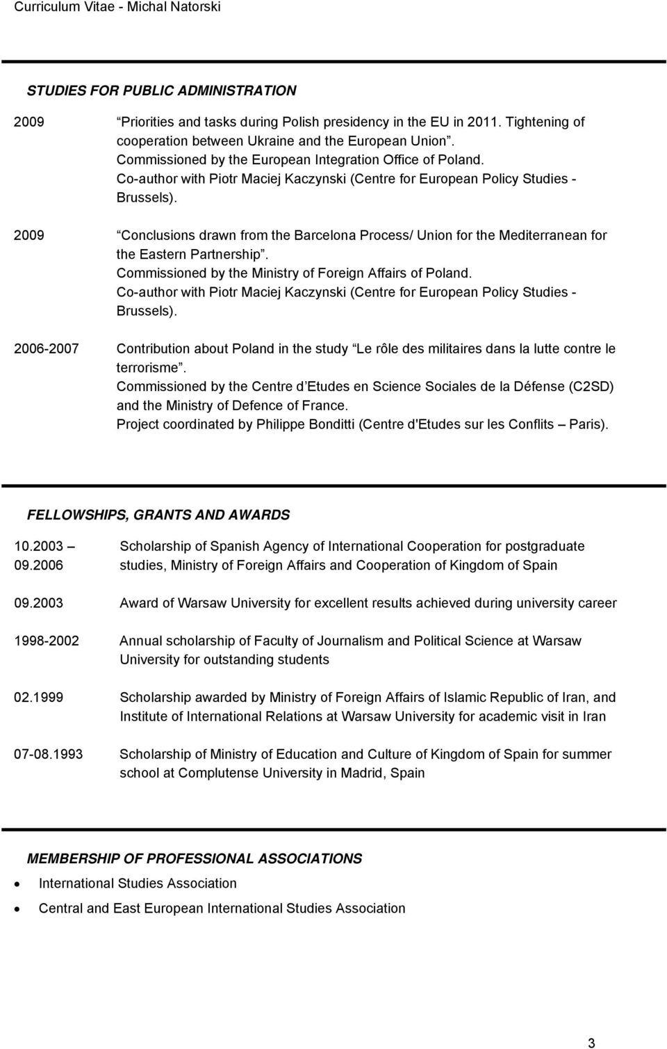 2009 Conclusions drawn from the Barcelona Process/ Union for the Mediterranean for the Eastern Partnership. Commissioned by the Ministry of Foreign Affairs of Poland.
