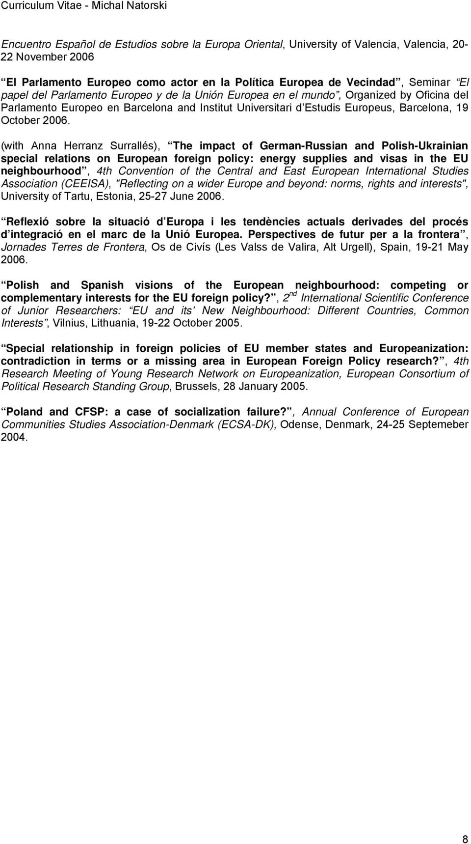 (with Anna Herranz Surrallés), The impact of German-Russian and Polish-Ukrainian special relations on European foreign policy: energy supplies and visas in the EU neighbourhood, 4th Convention of the