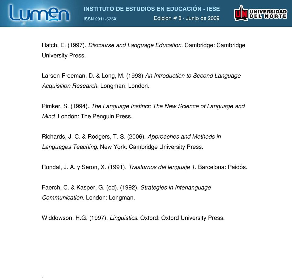 London: The Penguin Press. Richards, J. C. & Rodgers, T. S. (2006). Approaches and Methods in Languages Teaching. New York: Cambridge University Press. Rondal, J. A. y Seron, X.