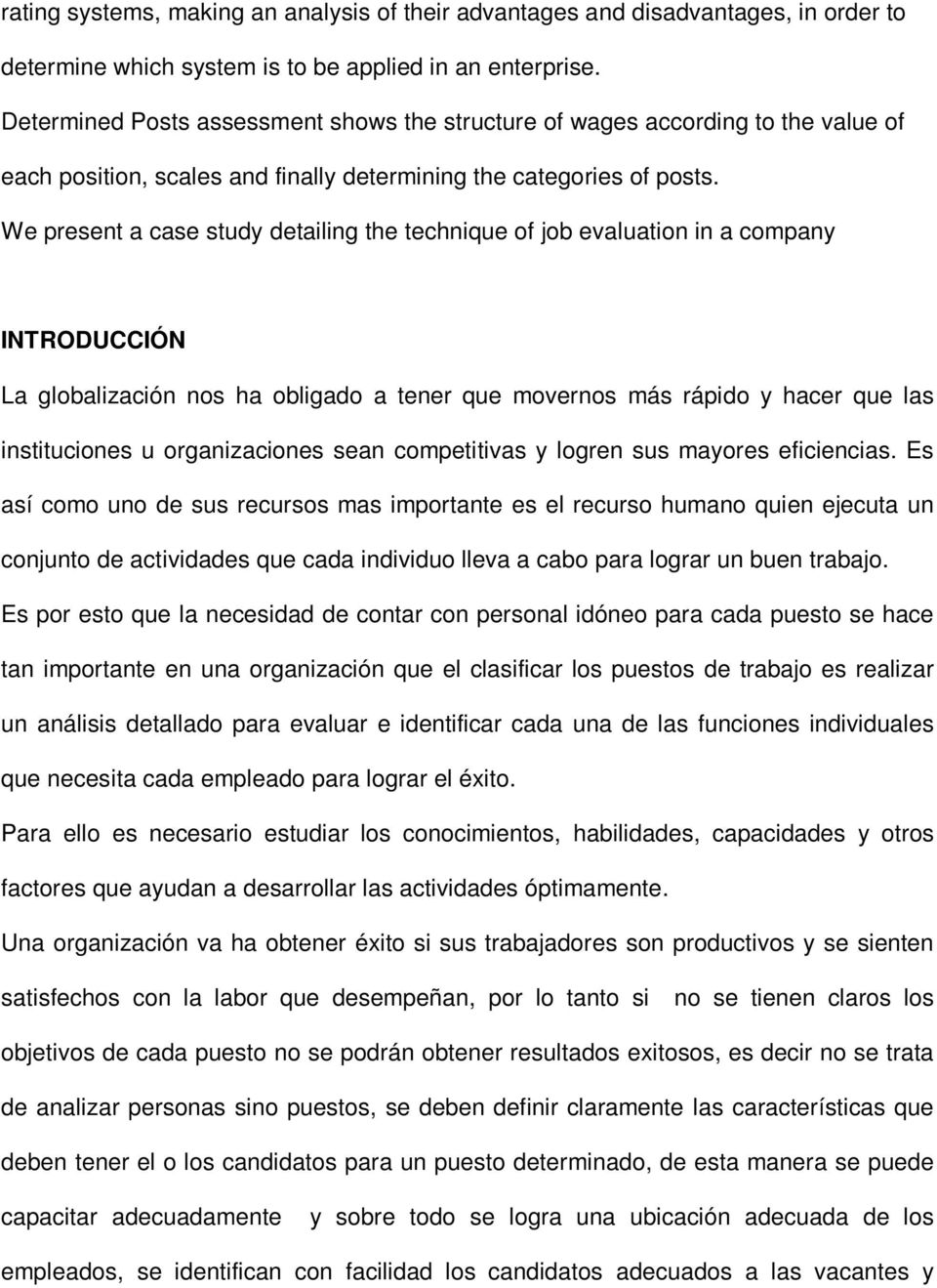 We present a case study detailing the technique of job evaluation in a company INTRODUCCIÓN La globalización nos ha obligado a tener que movernos más rápido y hacer que las instituciones u