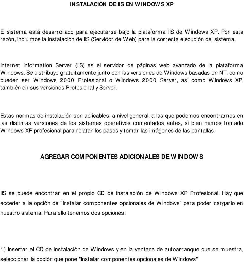 Internet Information Server (IIS) es el servidor de páginas web avanzado de la plataforma Windows.