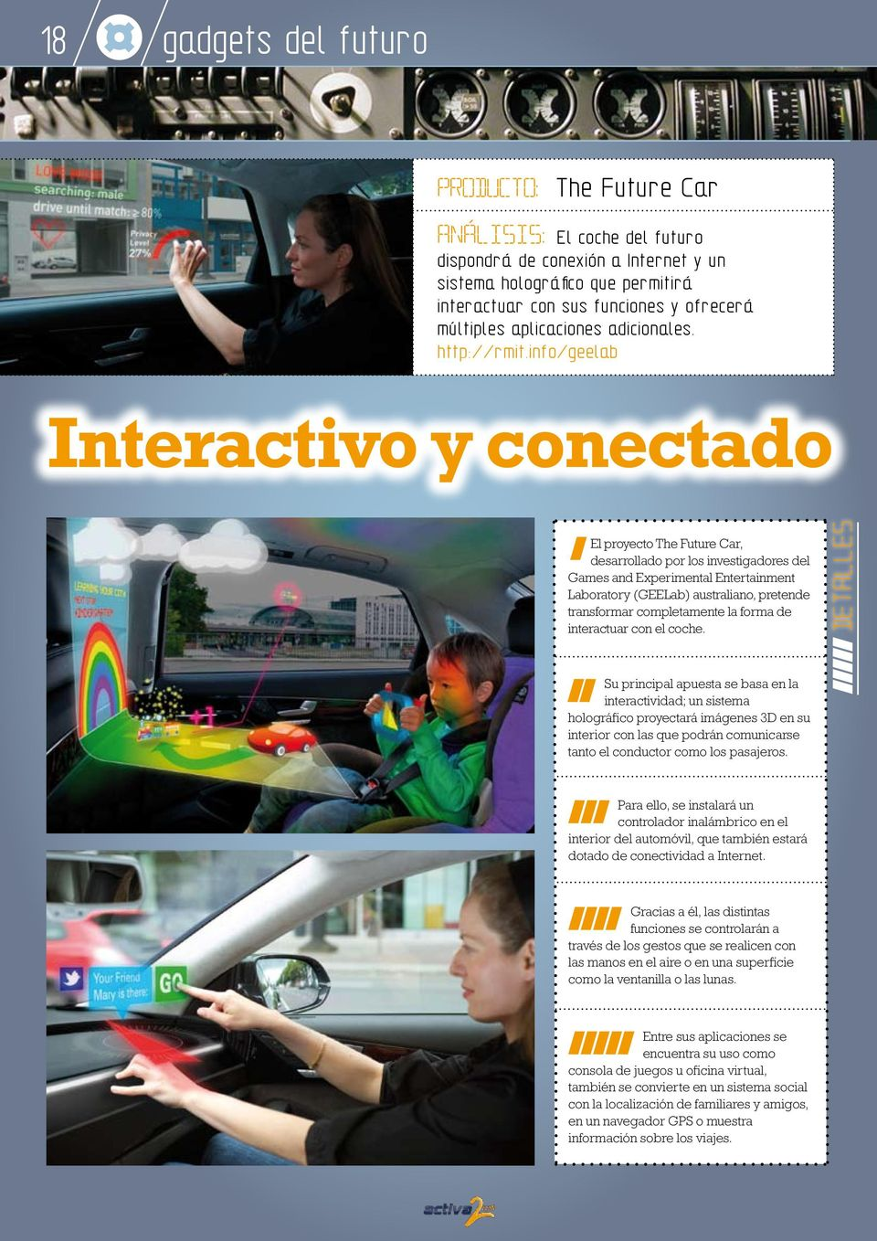 info/geelab Interactivo y conectado El proyecto The Future Car, desarrollado por los investigadores del Games and Experimental Entertainment Laboratory (GEELab) australiano, pretende transformar