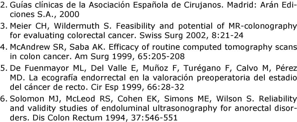Efficacy of routine computed tomography scans in colon cancer. Am Surg 1999, 65:205-208 5. De Fuenmayor ML, Del Valle E, Muñoz F, Turégano F, Calvo M, Pérez MD.