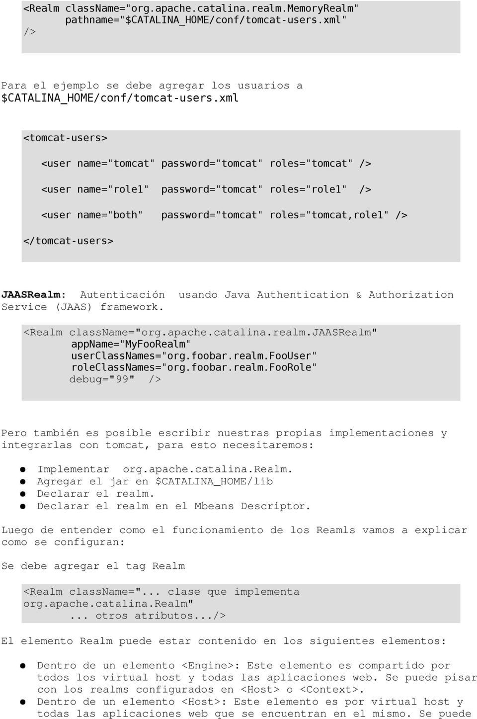 "</tomcat-users> JAASRealm: Autenticación usando Java Authentication & Authorization Service (JAAS) framework. <Realm classname=""org.apache.catalina.realm."