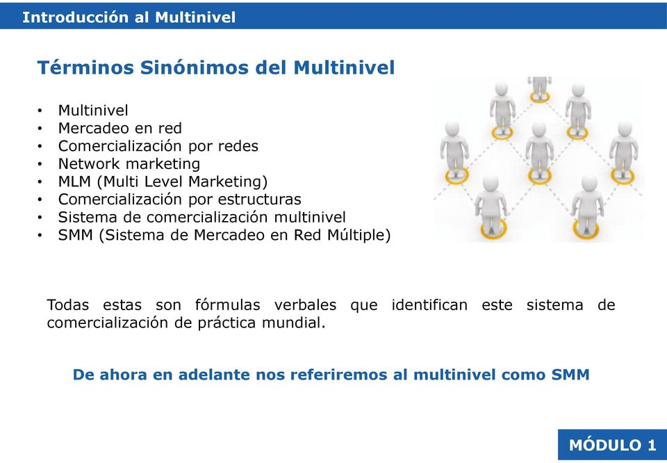 multinivel SMM (Sistema de Mercadeo en Red Múltiple) Todas estas son fórmulas verbales que identifican