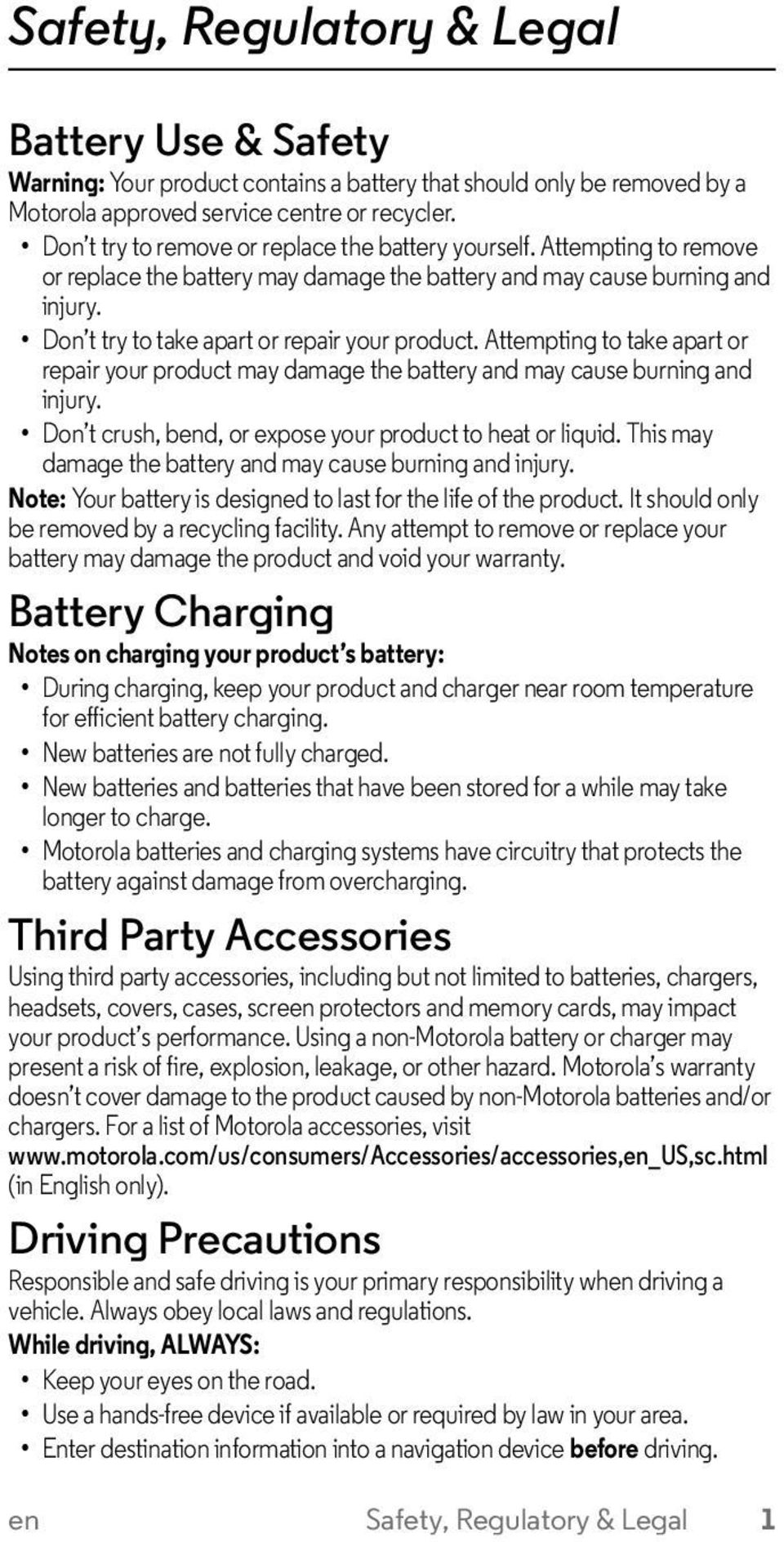 Don t try to take apart or repair your product. Attempting to take apart or repair your product may damage the battery and may cause burning and injury.