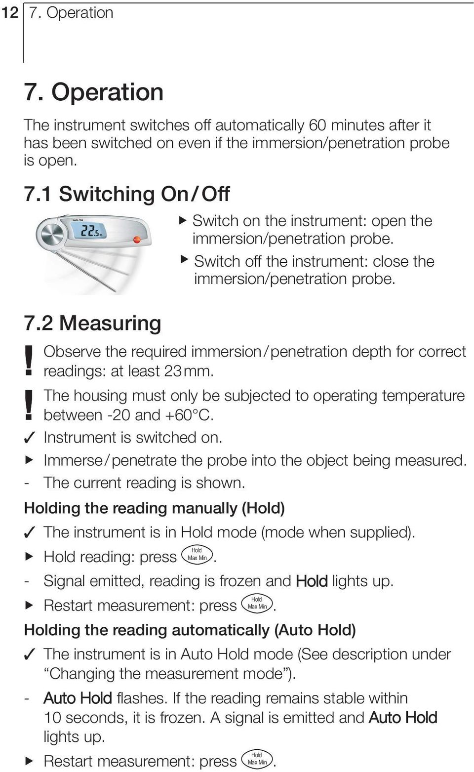 Observe the required immersion/ penetration depth for correct readings: at least 23mm. The housing must only be subjected to operating temperature between -20 and +60 C. Instrument is switched on.