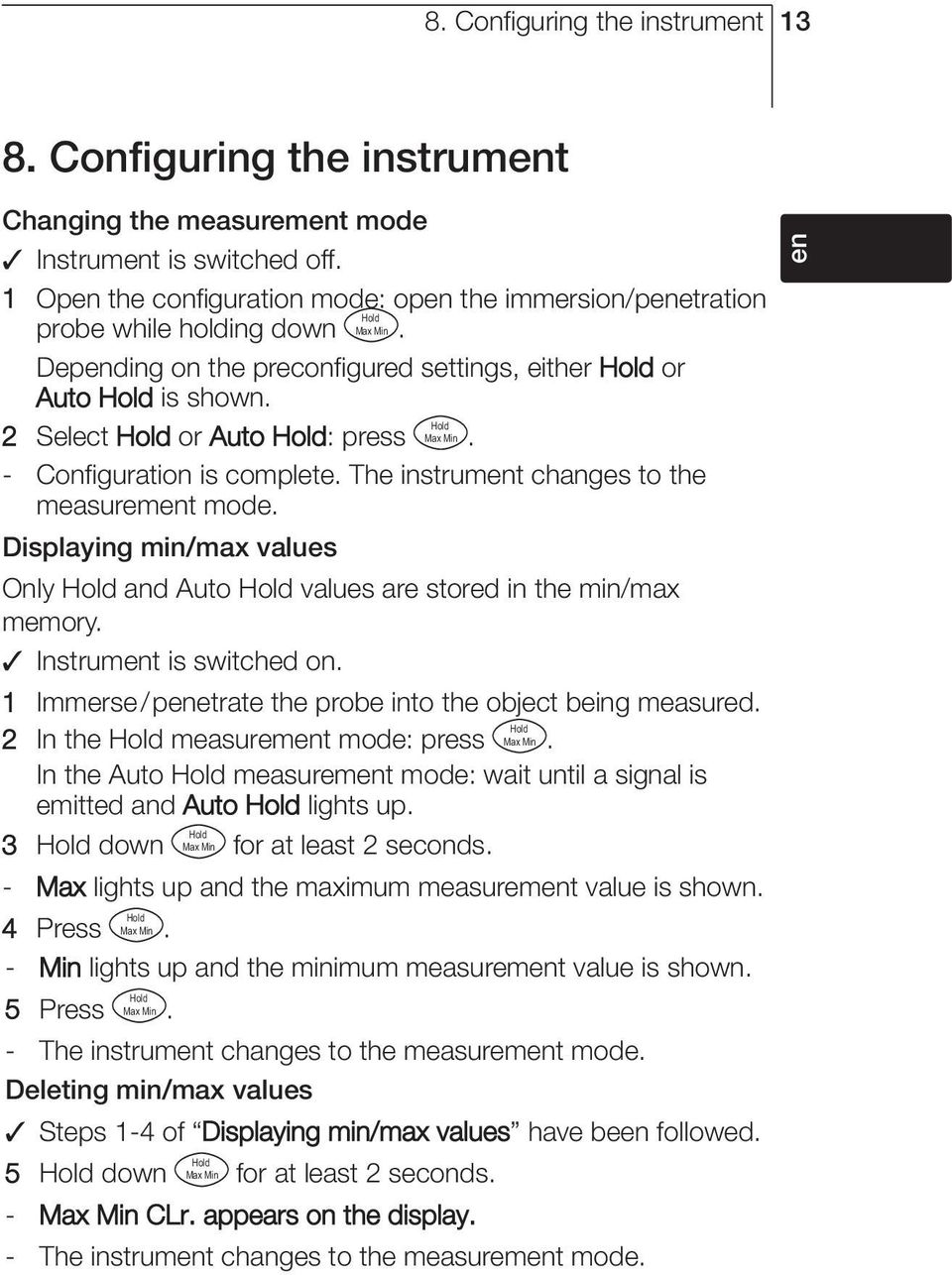 - Configuration is complete. The instrument changes to the measurement mode. Displaying min/max values Only and Auto values are stored in the min/max memory. Instrument is switched on.