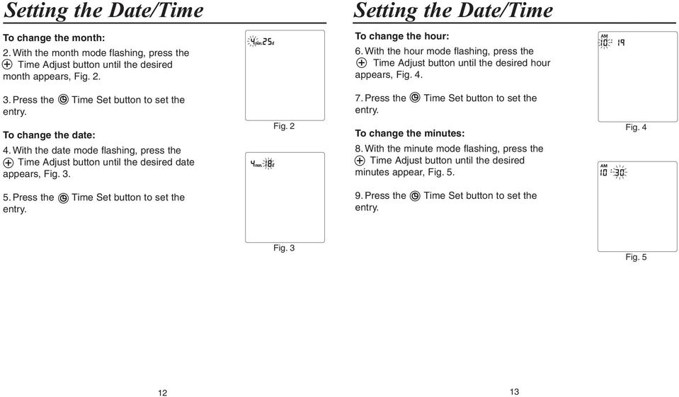 Press the Time Set button to set the entry. To change the date: 4. With the date mode flashing, press the Time Adjust button until the desired date appears, Fig. 3. Fig. 2 To change the minutes: 8.