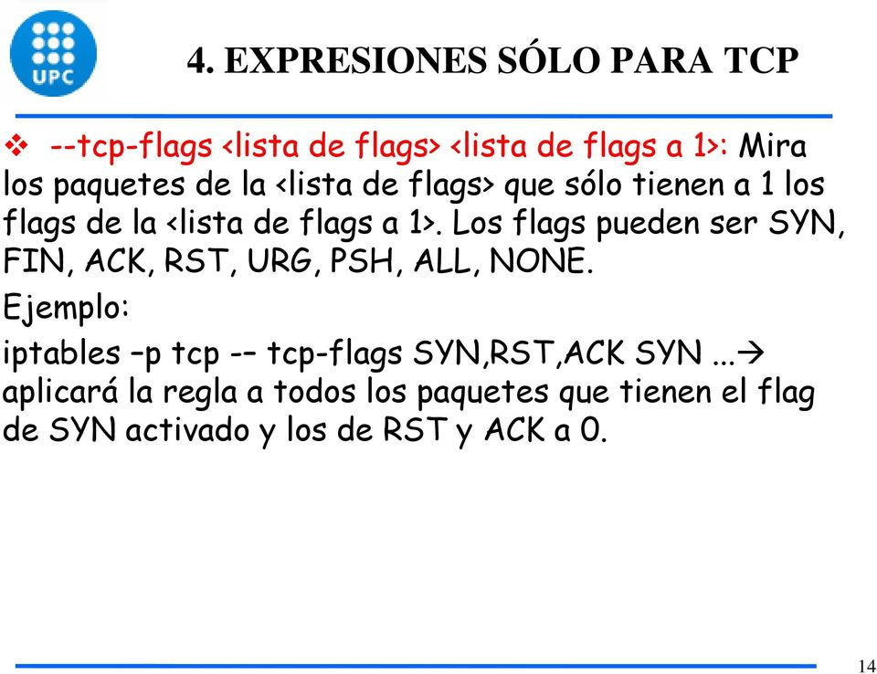 Los flags pueden ser SYN, FIN, ACK, RST, URG, PSH, ALL, NONE.