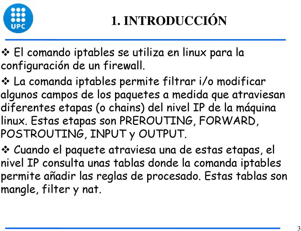 chains) del nivel IP de la máquina linux. Estas etapas son PREROUTING, FORWARD, POSTROUTING, INPUT y OUTPUT.