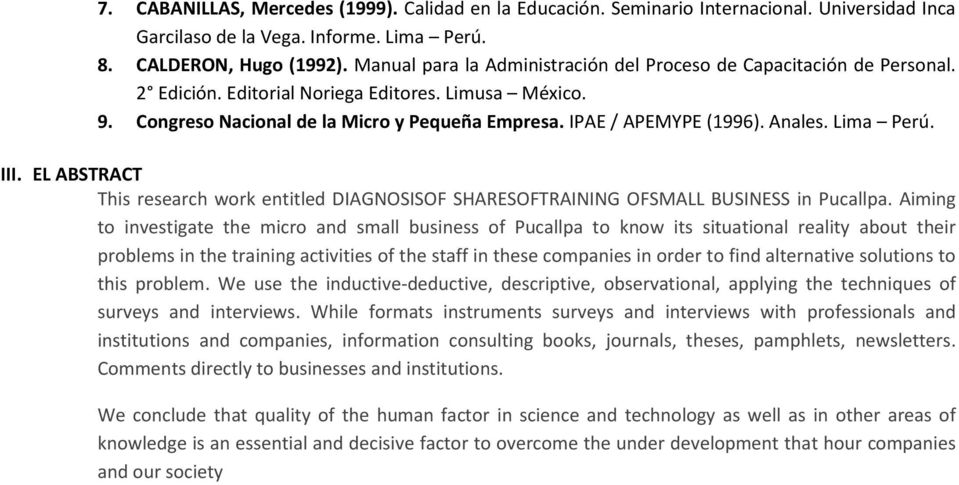 Anales. Lima Perú. III. EL ABSTRACT This research work entitled DIAGNOSISOF SHARESOFTRAINING OFSMALL BUSINESS in Pucallpa.