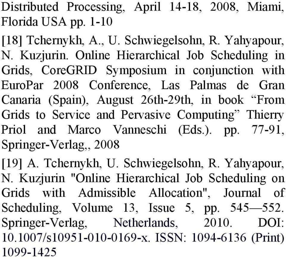 Grids to Service and Pervasive Computing Thierry Priol and Marco Vanneschi (Eds.). pp. 77-9, Springer-Verlag,, 2008 [9] A. Tchernykh, U. Schwiegelsohn, R. Yahyapour, N.