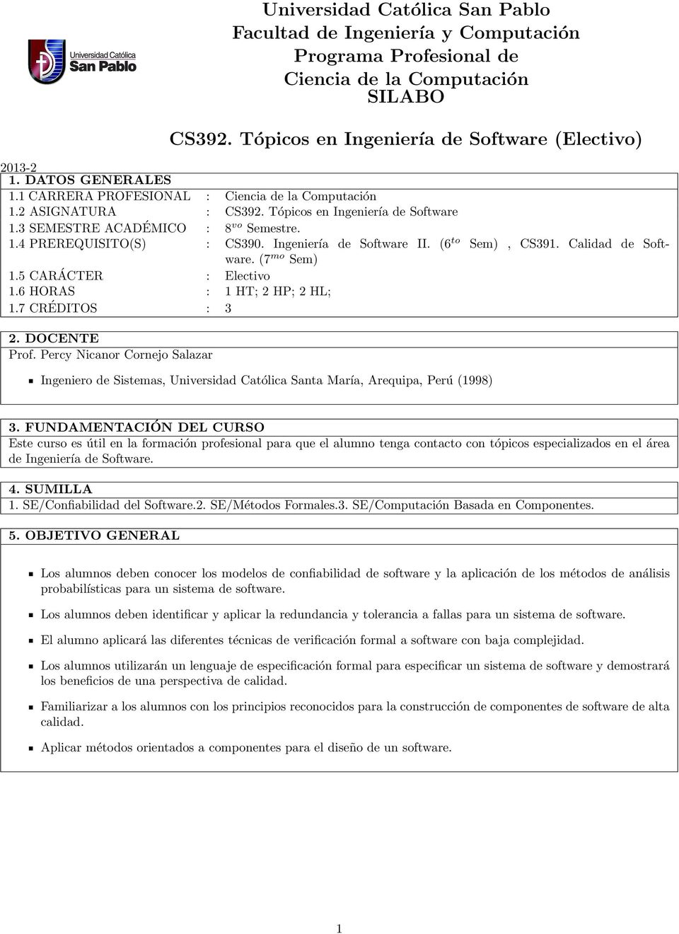 Ingeniería de Software II. (6 to Sem), CS391. Calidad de Software. (7 mo Sem) 1.5 CARÁCTER : Electivo 1.6 HORAS : 1 HT; 2 HP; 2 HL; 1.7 CRÉDITOS : 3 2. DOCENTE Prof.