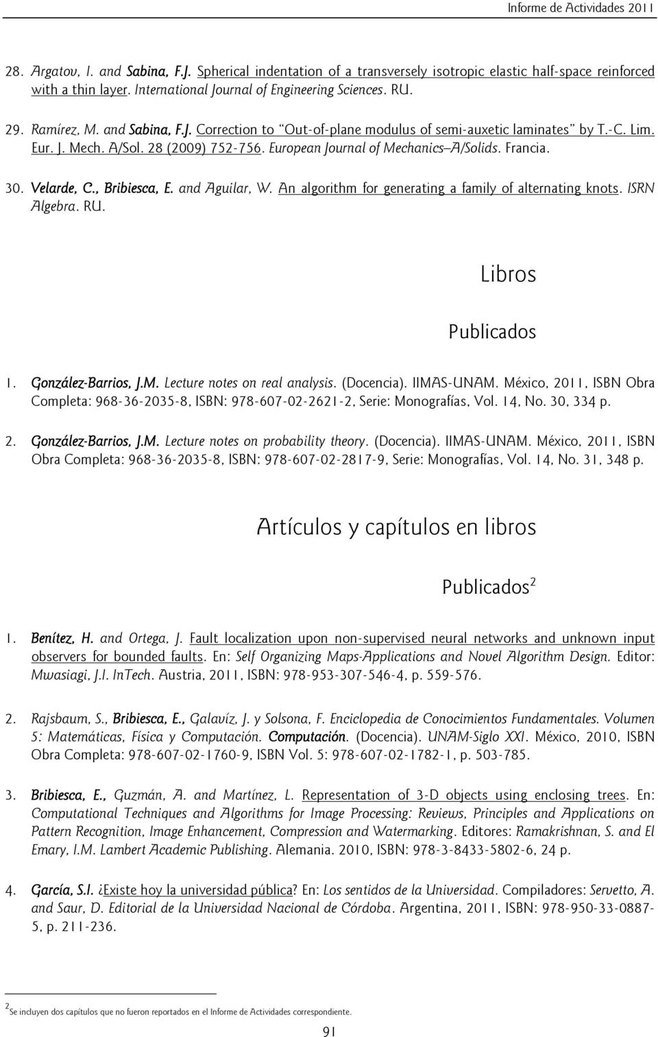 European Journal of Mechanics A/Solids. Francia. 30. Velarde, C., Bribiesca, E. and Aguilar, W. An algorithm for generating a family of alternating knots. ISRN Algebra. RU. Libros Publicados 1.