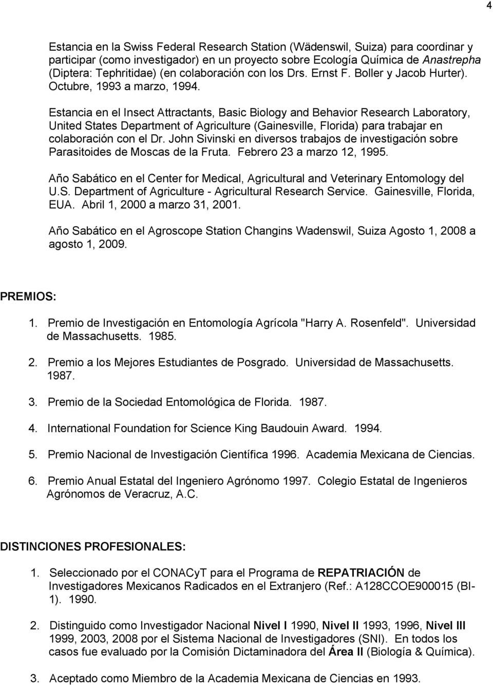 Estancia en el Insect Attractants, Basic Biology and Behavior Research Laboratory, United States Department of Agriculture (Gainesville, Florida) para trabajar en colaboración con el Dr.