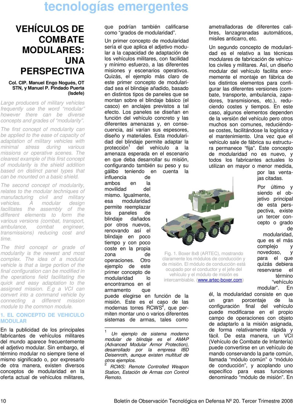 The first concept of modularity can be applied to the ease of capacity of adaptation of military vehicles with minimal stress during various missions or operative scenes.