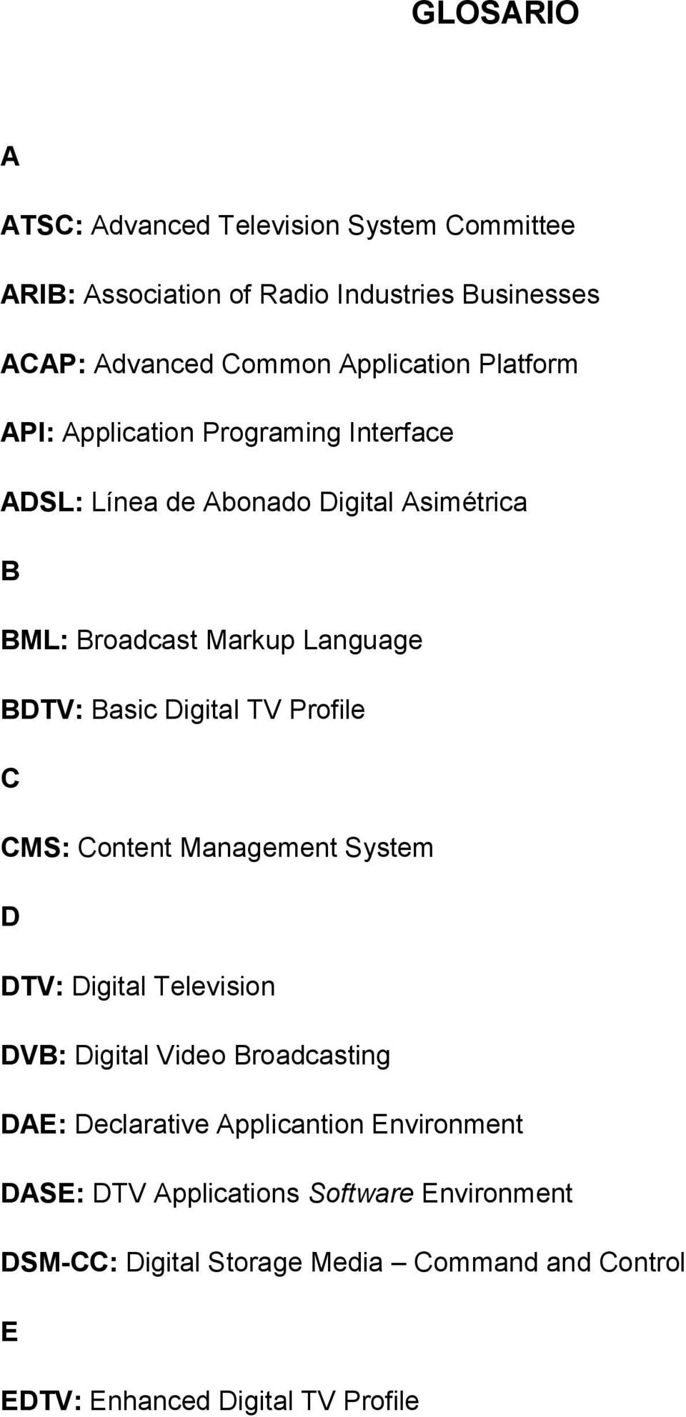 Digital TV Profile C CMS: Content Management System D DTV: Digital Television DVB: Digital Video Broadcasting DAE: Declarative