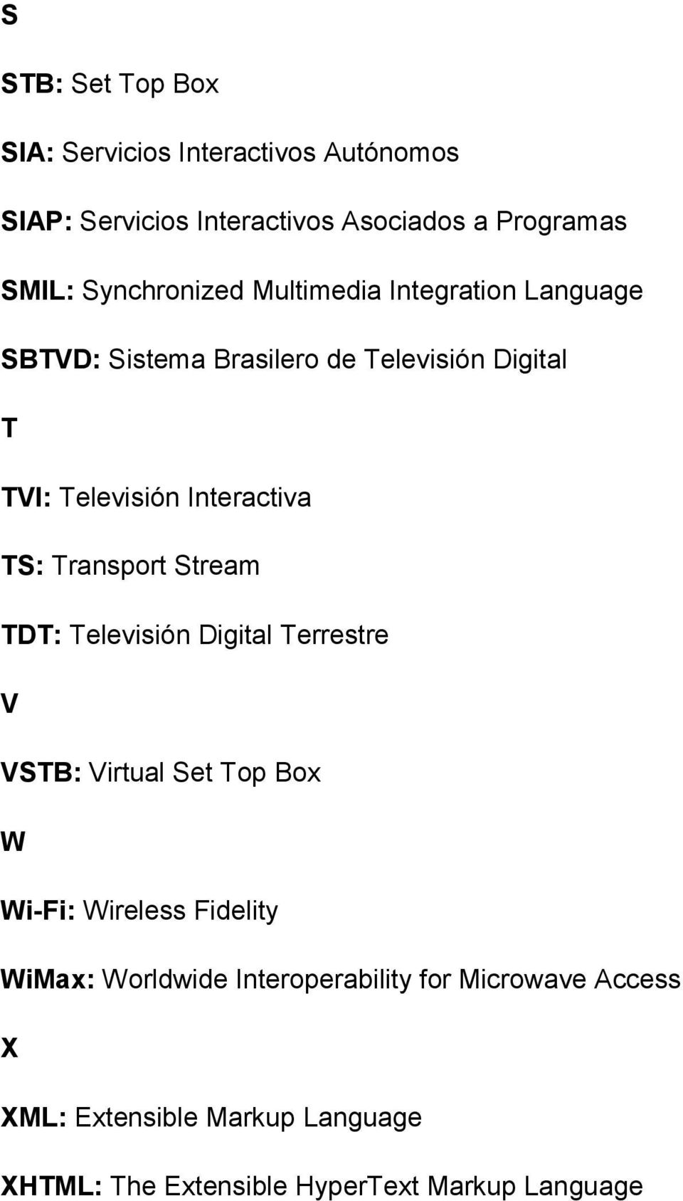 Interactiva TS: Transport Stream TDT: Televisión Digital Terrestre V VSTB: Virtual Set Top Box W Wi-Fi: Wireless