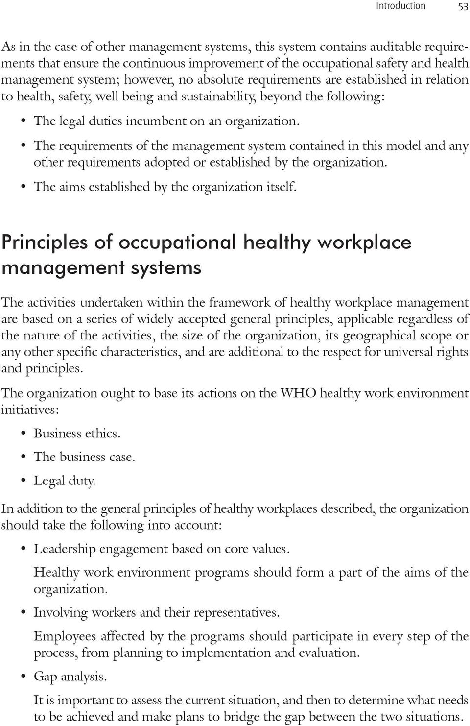 The requirements of the management system contained in this model and any other requirements adopted or established by the organization. The aims established by the organization itself.