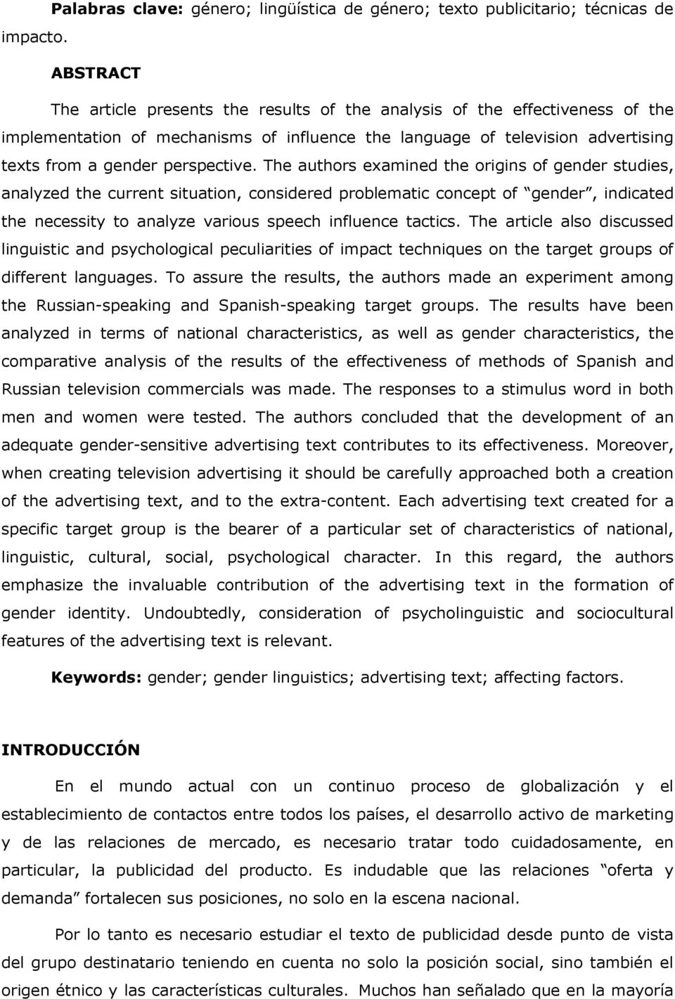 The authors examined the origins of gender studies, analyzed the current situation, considered problematic concept of gender, indicated the necessity to analyze various speech influence tactics.
