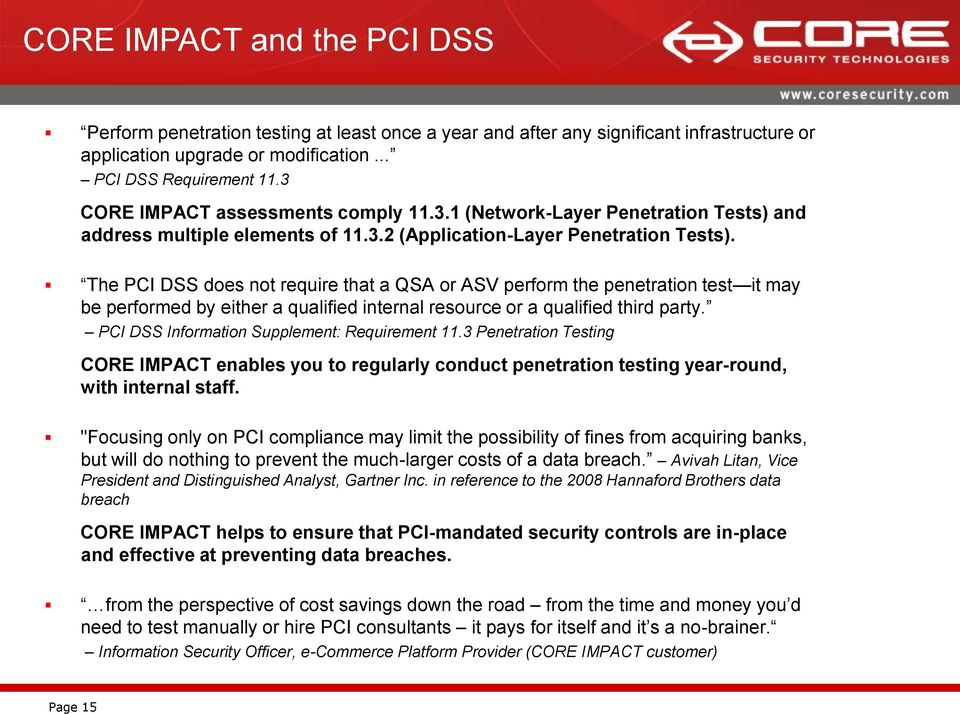 The PCI DSS does not require that a QSA or ASV perform the penetration test it may be performed by either a qualified internal resource or a qualified third party.