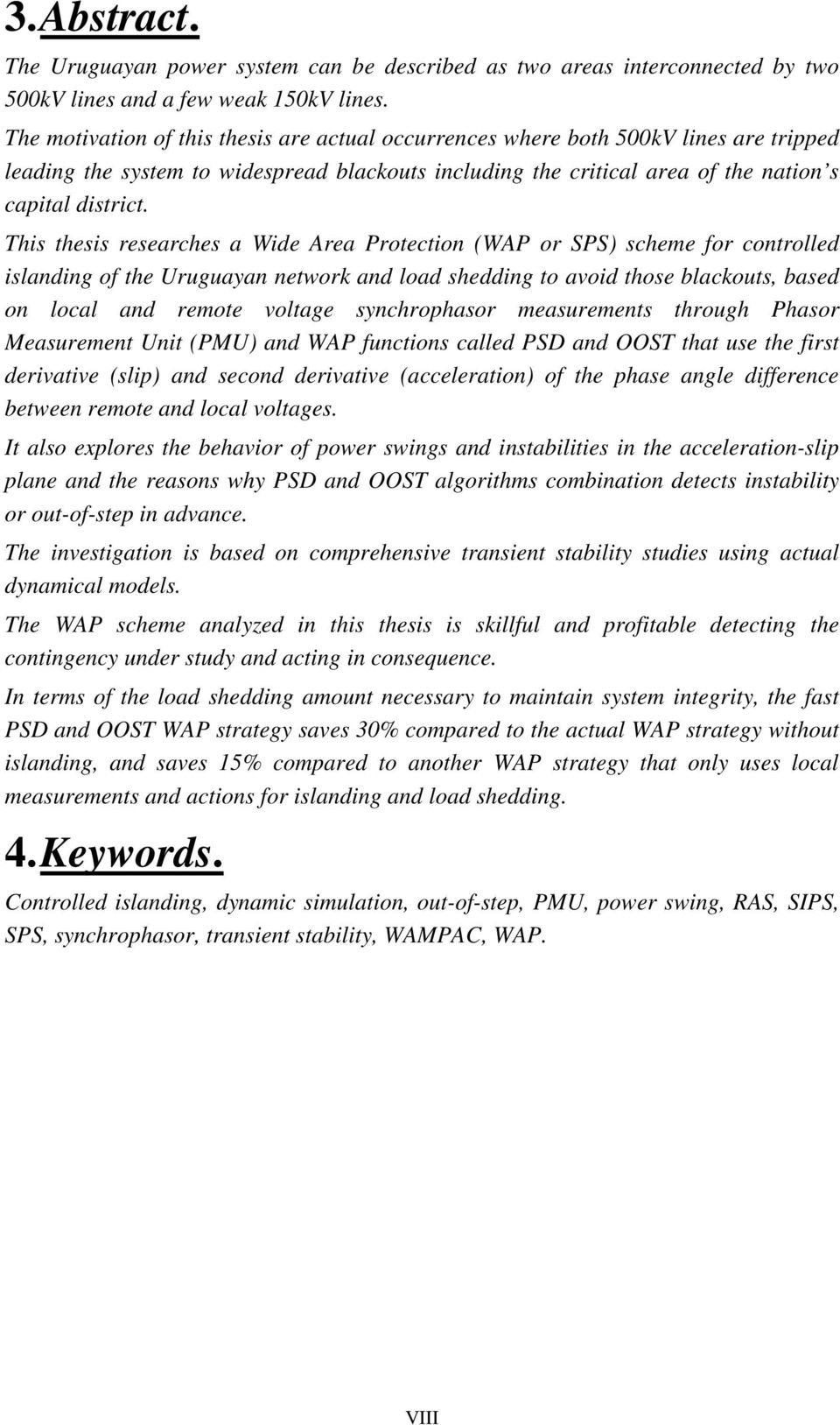 This thesis researches a Wide Area Protection (WAP or SPS) scheme for controlled islanding of the Uruguayan network and load shedding to avoid those blackouts, based on local and remote voltage