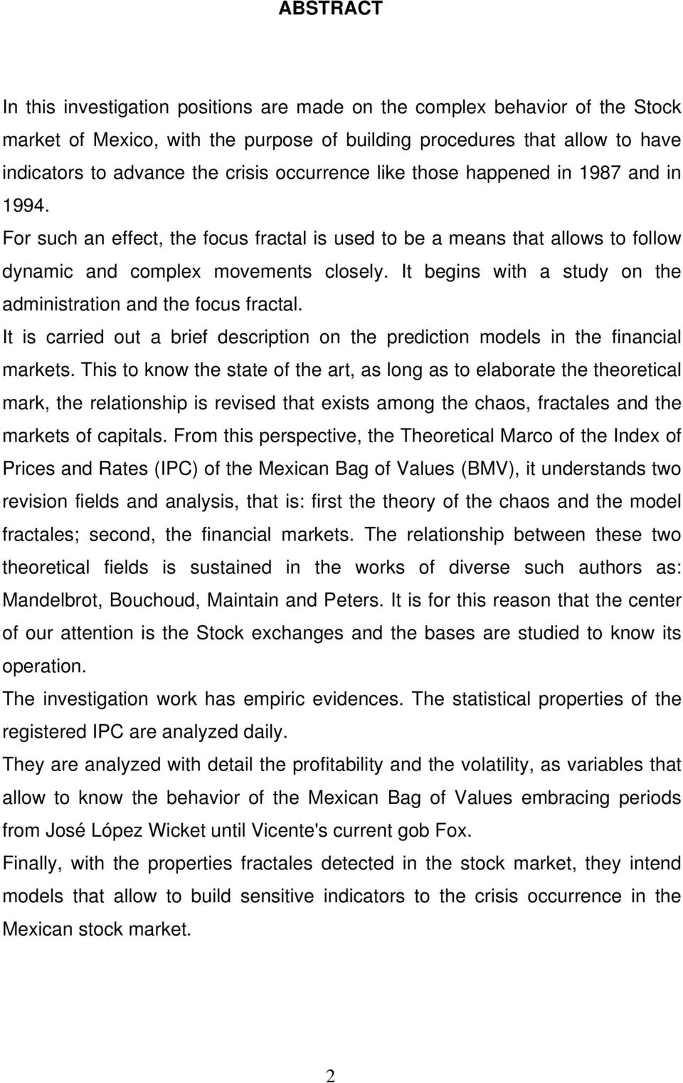 It begins with a study on the administration and the focus fractal. It is carried out a brief description on the prediction models in the financial markets.